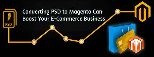 Converting PSD to Magento Can Boost Your E-Commerce Business